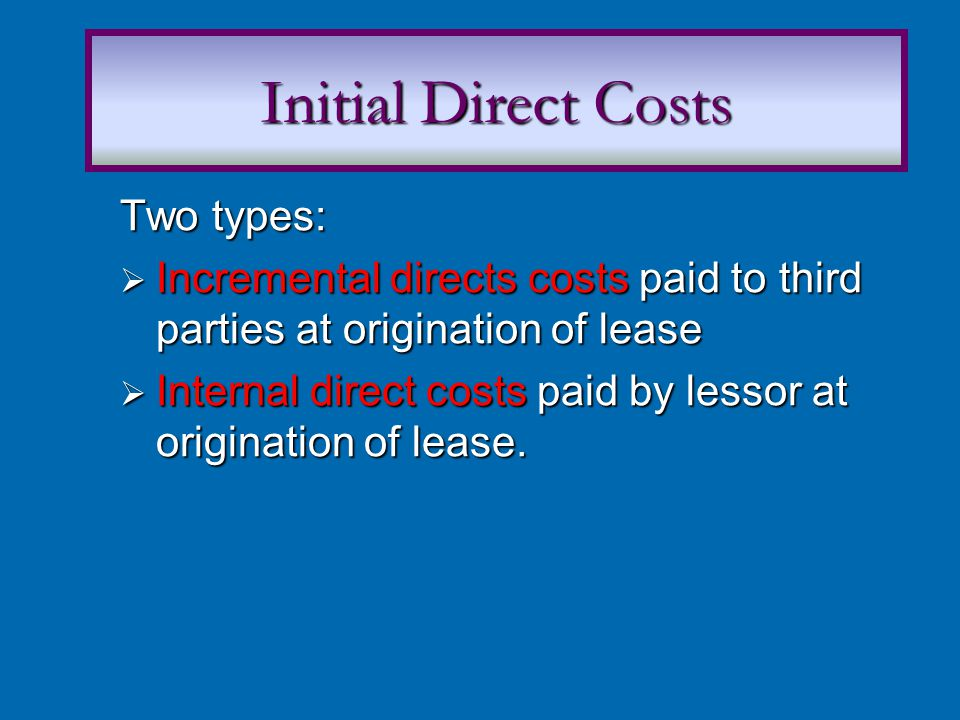 Initial Direct Costs Two types: