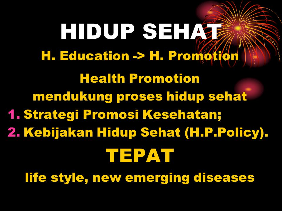 HIDUP SEHAT TEPAT H. Education -> H. Promotion Health Promotion