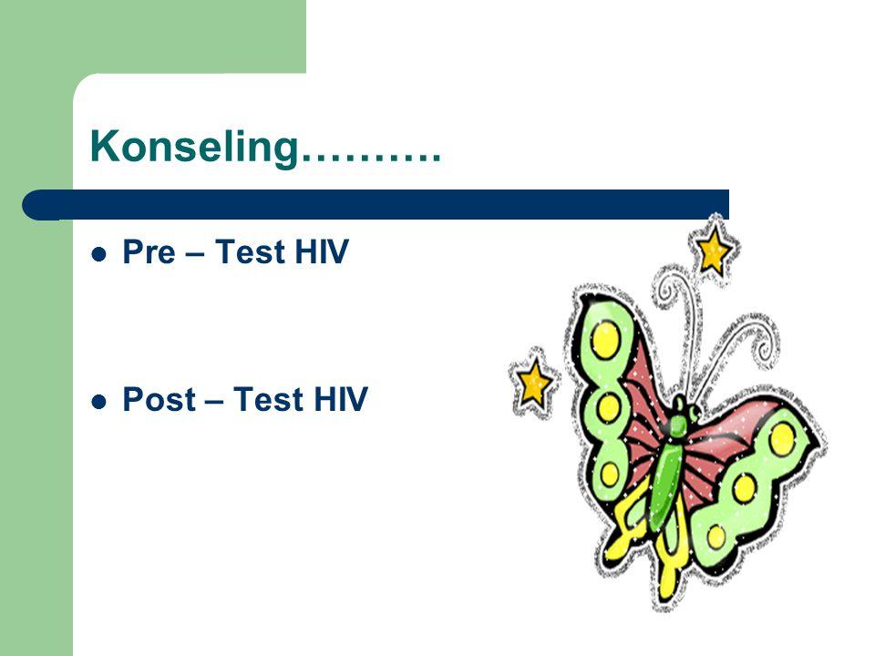 Konseling………. Pre – Test HIV Post – Test HIV