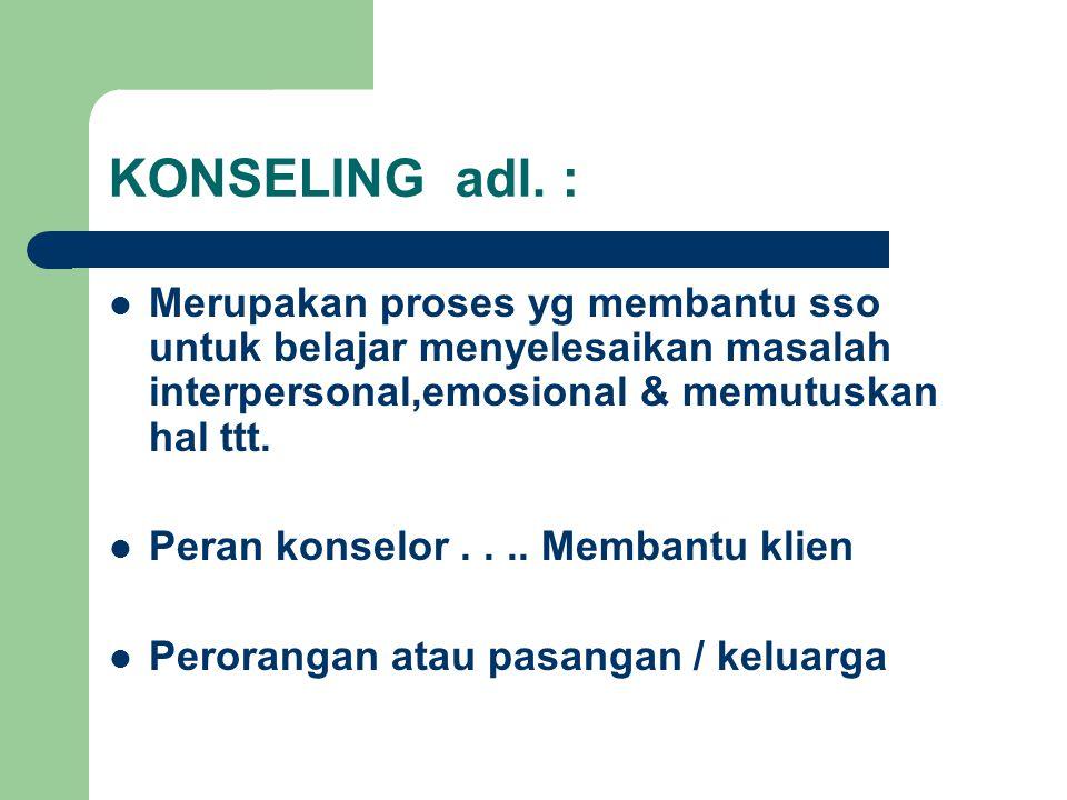 KONSELING adl. : Merupakan proses yg membantu sso untuk belajar menyelesaikan masalah interpersonal,emosional & memutuskan hal ttt.