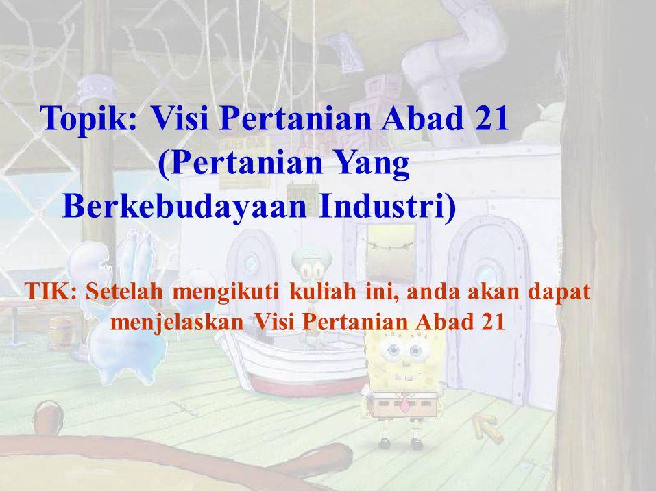 Topik: Visi Pertanian Abad 21 (Pertanian Yang Berkebudayaan Industri)