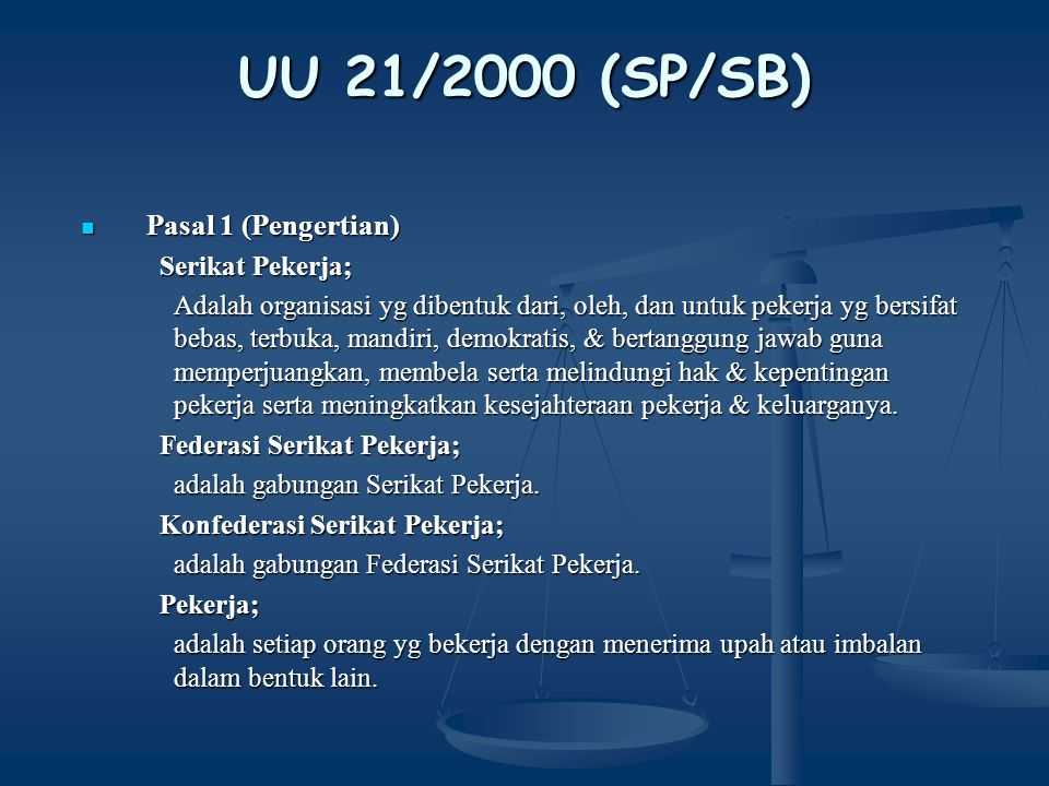 UU 21/2000 (SP/SB) Pasal 1 (Pengertian) Serikat Pekerja;