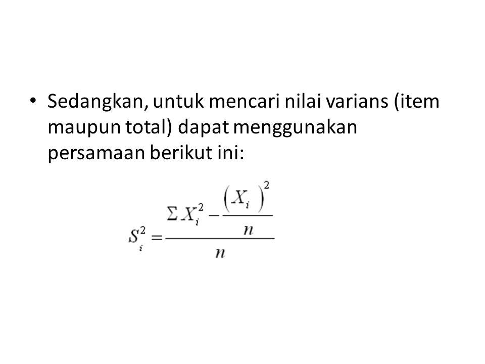 Sedangkan, untuk mencari nilai varians (item maupun total) dapat menggunakan persamaan berikut ini: