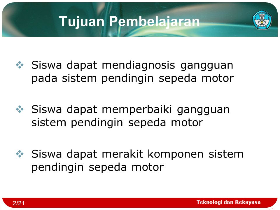 Tujuan Pembelajaran Siswa dapat mendiagnosis gangguan pada sistem pendingin sepeda motor.