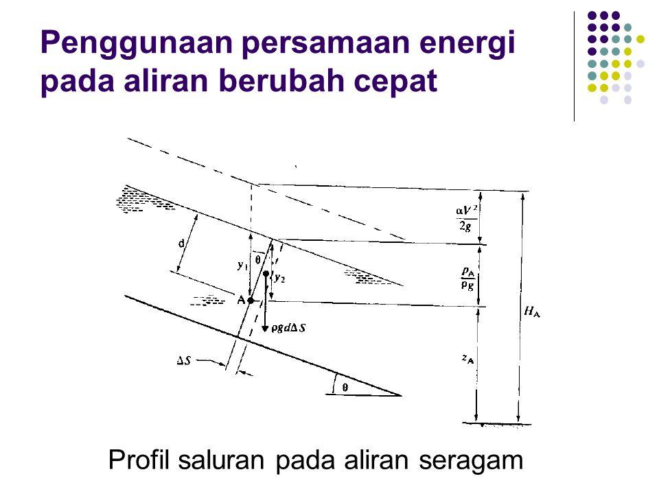 Penggunaan persamaan energi pada aliran berubah cepat