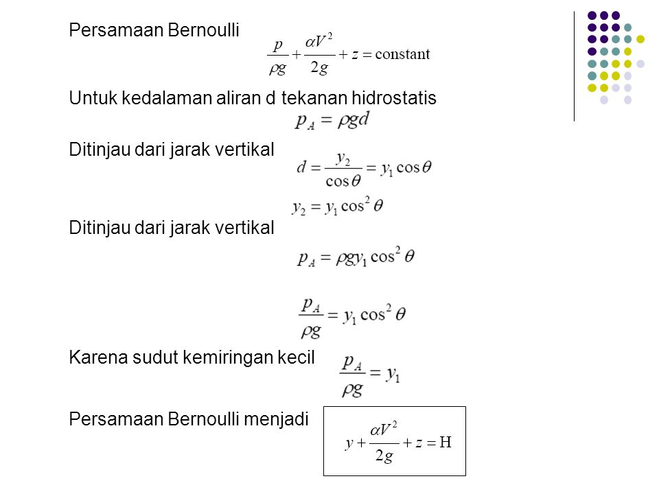 Persamaan Bernoulli Untuk kedalaman aliran d tekanan hidrostatis. Ditinjau dari jarak vertikal. Ditinjau dari jarak vertikal.