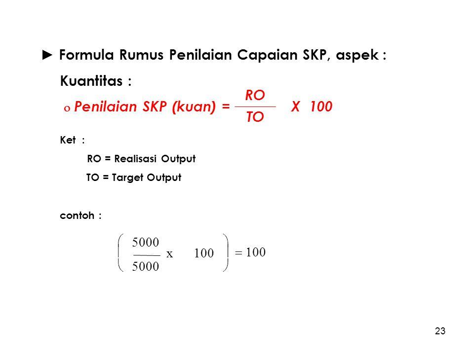 ► Formula Rumus Penilaian Capaian SKP, aspek : Kuantitas :