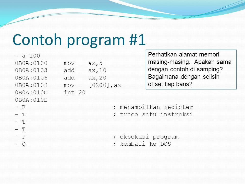 Contoh program #1 Perhatikan alamat memori masing-masing. Apakah sama dengan contoh di samping Bagaimana dengan selisih offset tiap baris