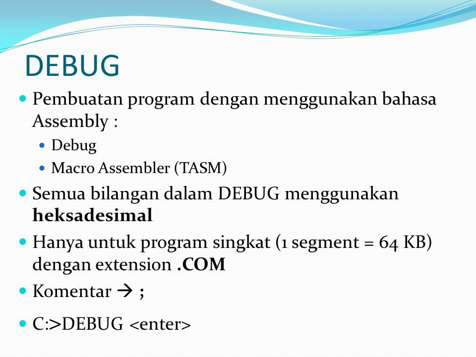 DEBUG Pembuatan program dengan menggunakan bahasa Assembly :