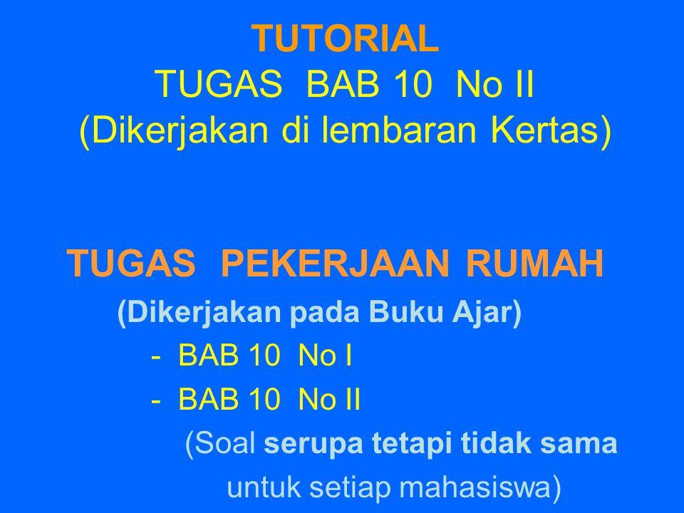 TUTORIAL TUGAS BAB 10 No II (Dikerjakan di lembaran Kertas)