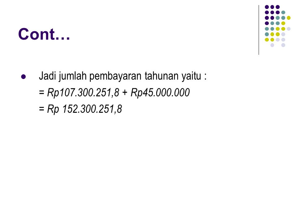 Cont… Jadi jumlah pembayaran tahunan yaitu :