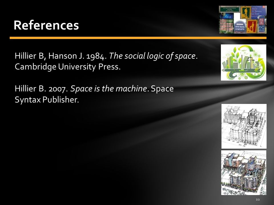 References Hillier B, Hanson J. 1984. The social logic of space. Cambridge University Press.