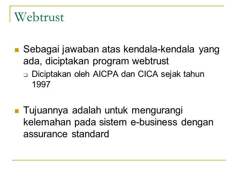 Webtrust Sebagai jawaban atas kendala-kendala yang ada, diciptakan program webtrust. Diciptakan oleh AICPA dan CICA sejak tahun 1997.