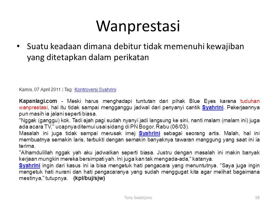 Wanprestasi Suatu keadaan dimana debitur tidak memenuhi kewajiban yang ditetapkan dalam perikatan. Kamis, 07 April 2011 | Tag: Kontroversi Syahrini.