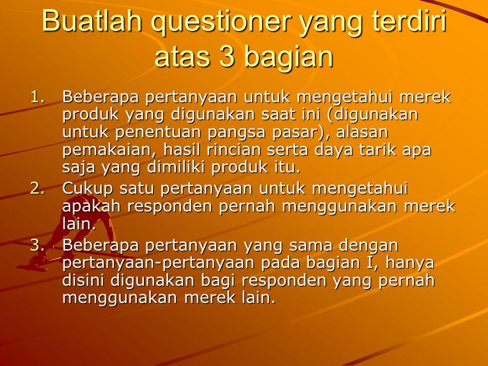 Buatlah questioner yang terdiri atas 3 bagian