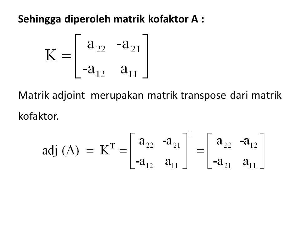 Sehingga diperoleh matrik kofaktor A :