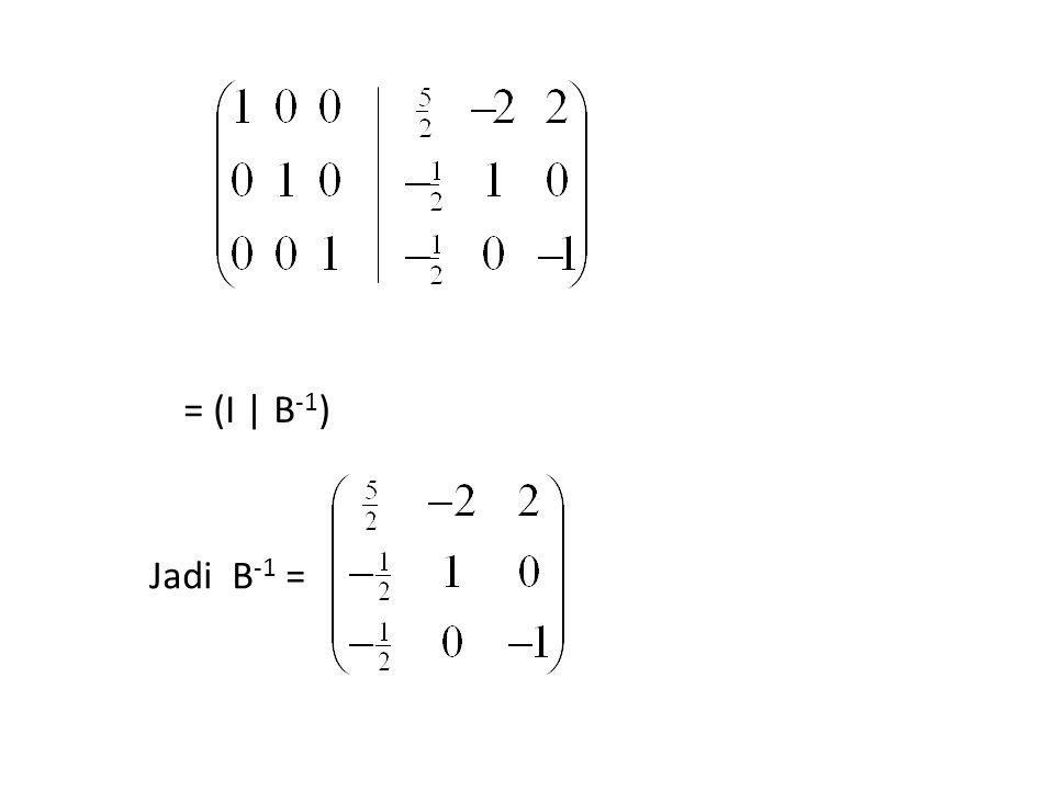 = (I | B-1) Jadi B-1 =