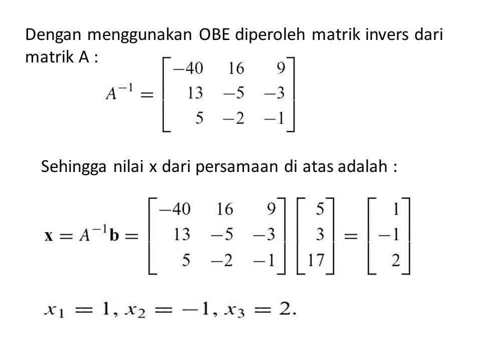 Dengan menggunakan OBE diperoleh matrik invers dari matrik A :