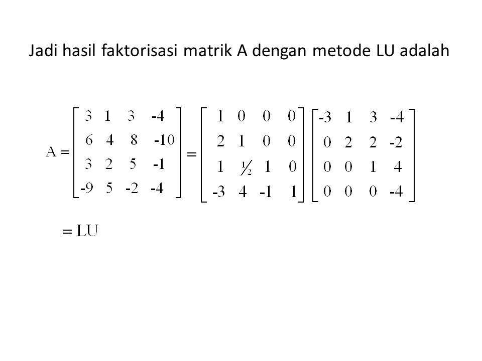 Jadi hasil faktorisasi matrik A dengan metode LU adalah