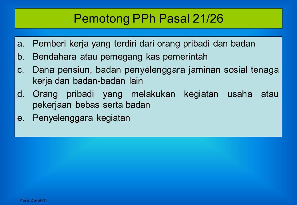 Pemotong PPh Pasal 21/26 Pemberi kerja yang terdiri dari orang pribadi dan badan. Bendahara atau pemegang kas pemerintah.