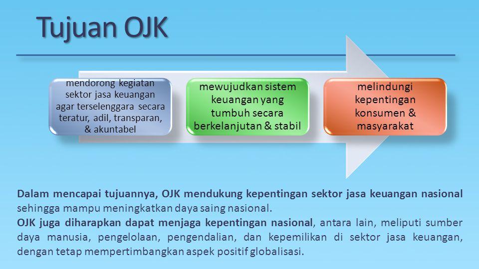 Tujuan OJK mendorong kegiatan sektor jasa keuangan agar terselenggara secara teratur, adil, transparan, & akuntabel.
