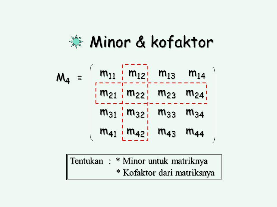 Minor & kofaktor m11 m12 m13 m14 M4 = m21 m22 m23 m24 m31 m32 m33 m34