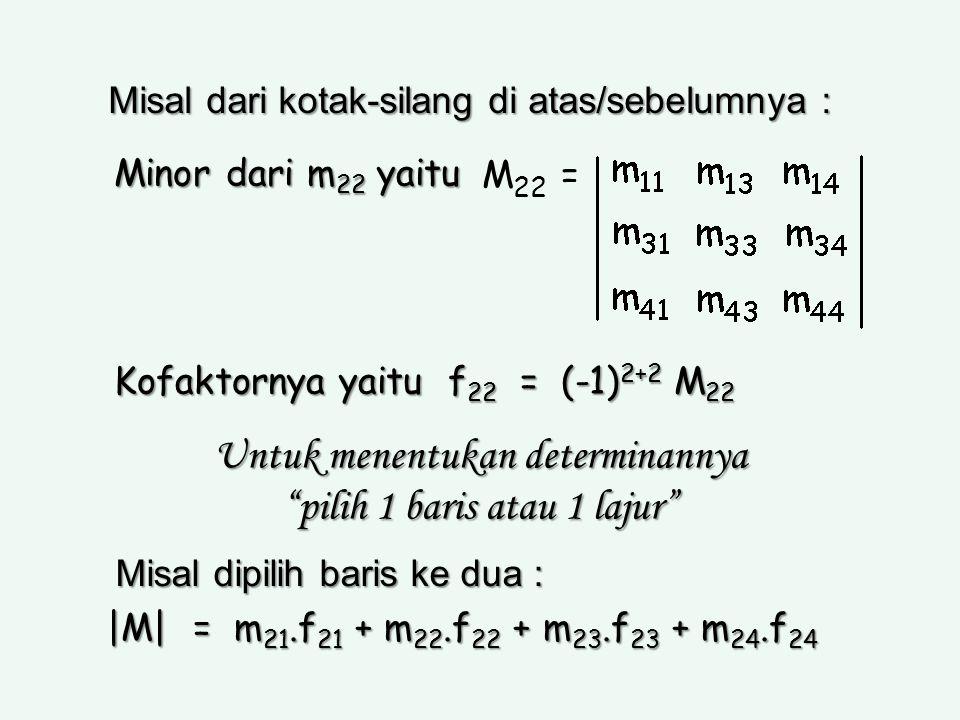Untuk menentukan determinannya pilih 1 baris atau 1 lajur