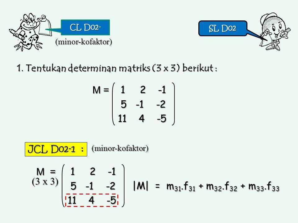 1. Tentukan determinan matriks (3 x 3) berikut :