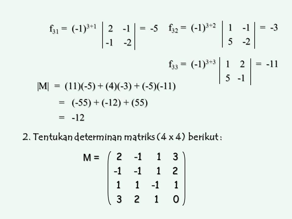 f31 = (-1)3+1 2 -1. -1 -2. = -5. f32 = (-1)3+2. 1 -1. 5 -2. = -3. f33 = (-1)3+3.