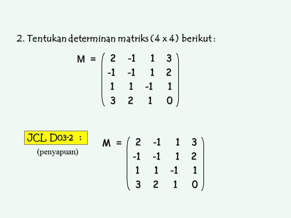 2. Tentukan determinan matriks (4 x 4) berikut :