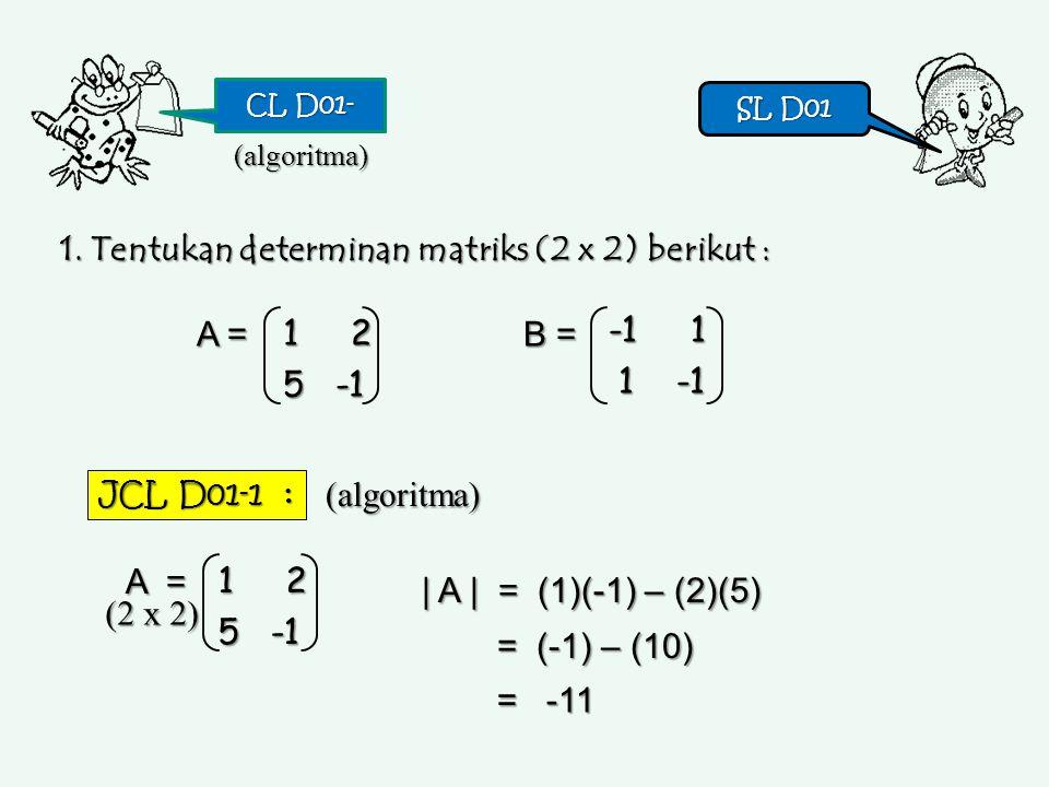 1. Tentukan determinan matriks (2 x 2) berikut :