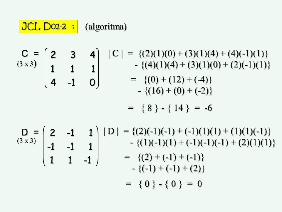 | C | = {(2)(1)(0) + (3)(1)(4) + (4)(-1)(1)}