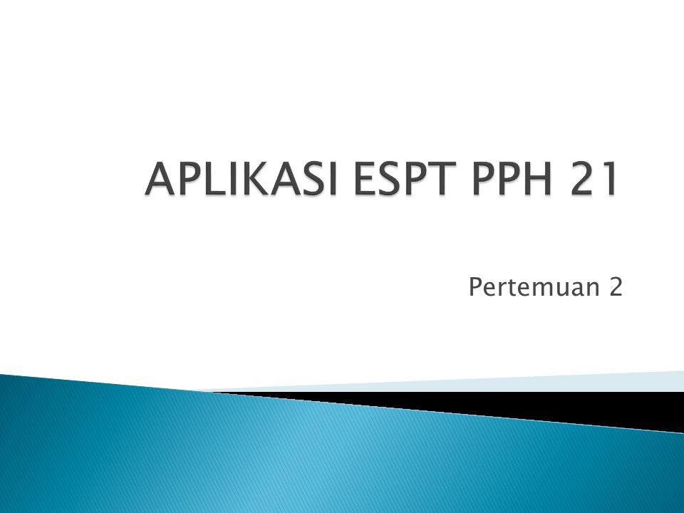 APLIKASI ESPT PPH 21 Pertemuan 2