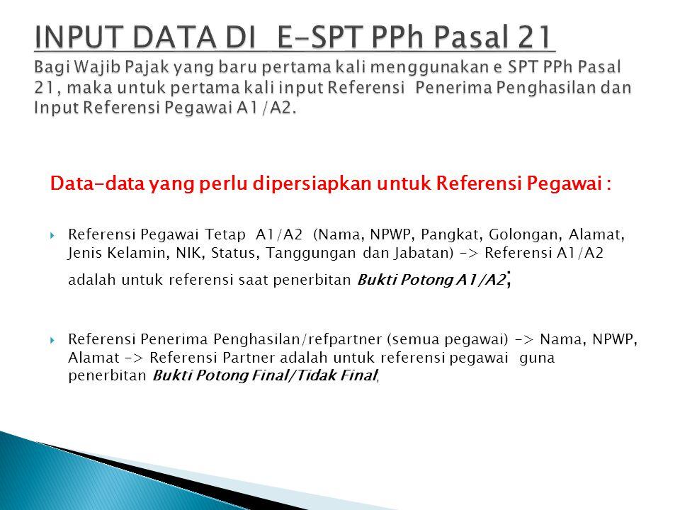 INPUT DATA DI E-SPT PPh Pasal 21 Bagi Wajib Pajak yang baru pertama kali menggunakan e SPT PPh Pasal 21, maka untuk pertama kali input Referensi Penerima Penghasilan dan Input Referensi Pegawai A1/A2.