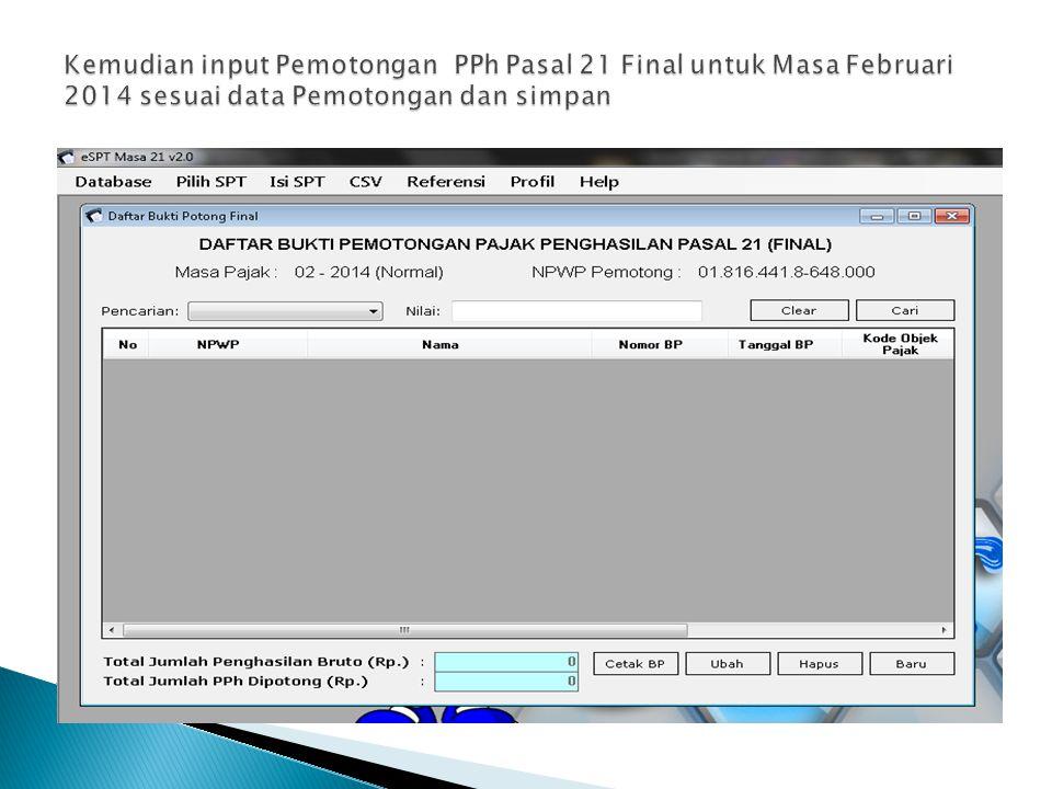 Kemudian input Pemotongan PPh Pasal 21 Final untuk Masa Februari 2014 sesuai data Pemotongan dan simpan