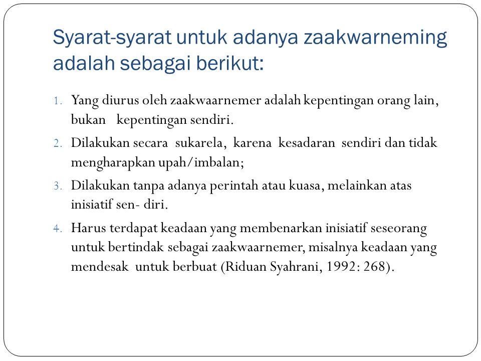 Syarat-syarat untuk adanya zaakwarneming adalah sebagai berikut: