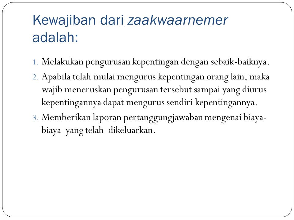 Kewajiban dari zaakwaarnemer adalah: