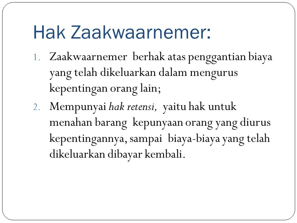 Hak Zaakwaarnemer: Zaakwaarnemer berhak atas penggantian biaya yang telah dikeluarkan dalam mengurus kepentingan orang lain;
