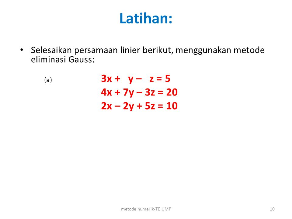 Latihan: 3x + y – z = 5 4x + 7y – 3z = 20 2x – 2y + 5z = 10