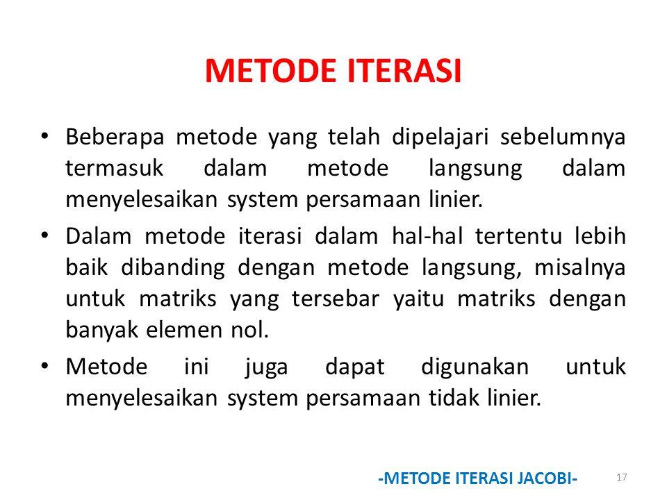 METODE ITERASI Beberapa metode yang telah dipelajari sebelumnya termasuk dalam metode langsung dalam menyelesaikan system persamaan linier.