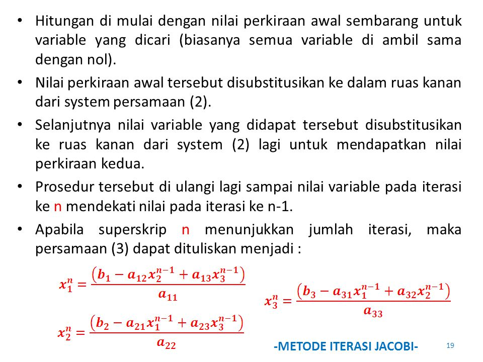Hitungan di mulai dengan nilai perkiraan awal sembarang untuk variable yang dicari (biasanya semua variable di ambil sama dengan nol).