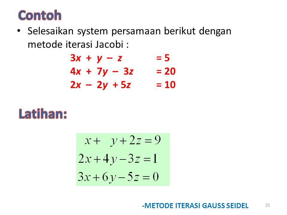 Contoh Selesaikan system persamaan berikut dengan metode iterasi Jacobi : 3x + y – z = 5. 4x + 7y – 3z = 20.