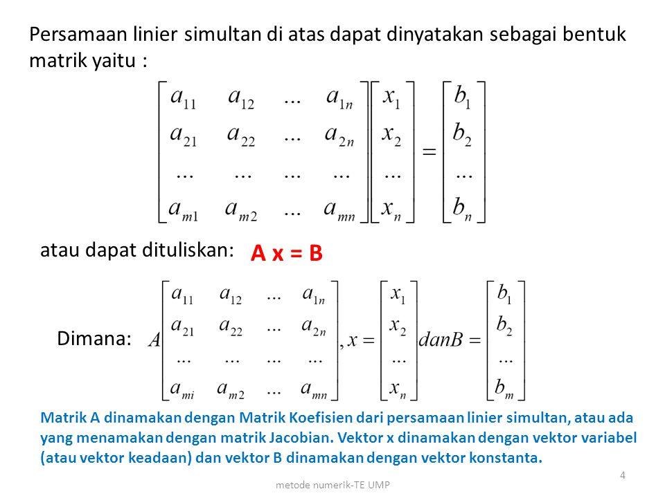 Persamaan linier simultan di atas dapat dinyatakan sebagai bentuk matrik yaitu :
