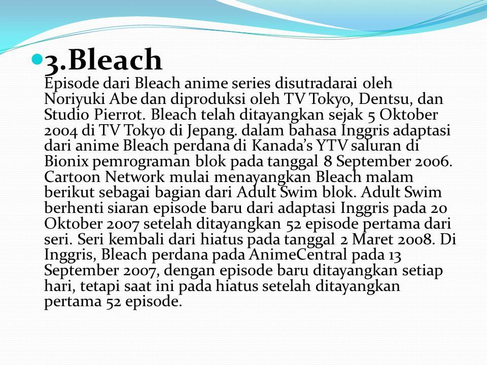 3.Bleach Episode dari Bleach anime series disutradarai oleh Noriyuki Abe dan diproduksi oleh TV Tokyo, Dentsu, dan Studio Pierrot.