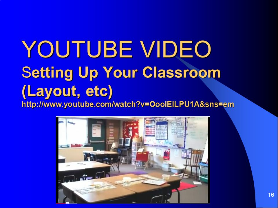 YOUTUBE VIDEO Setting Up Your Classroom (Layout, etc) http://www