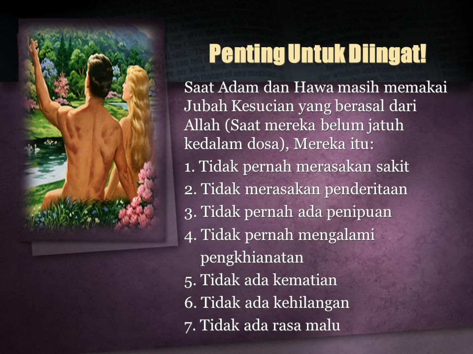Penting Untuk Diingat! Saat Adam dan Hawa masih memakai Jubah Kesucian yang berasal dari Allah (Saat mereka belum jatuh kedalam dosa), Mereka itu: