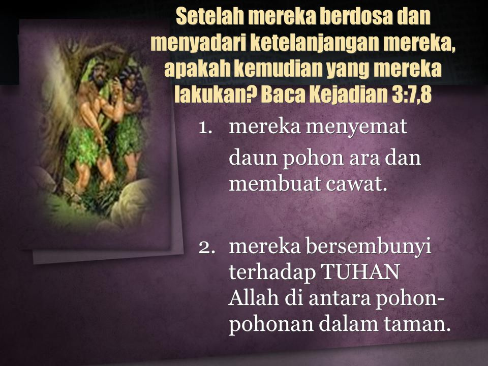 Setelah mereka berdosa dan menyadari ketelanjangan mereka, apakah kemudian yang mereka lakukan Baca Kejadian 3:7,8