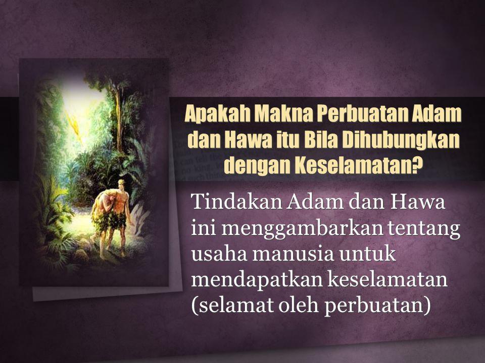 Apakah Makna Perbuatan Adam dan Hawa itu Bila Dihubungkan dengan Keselamatan