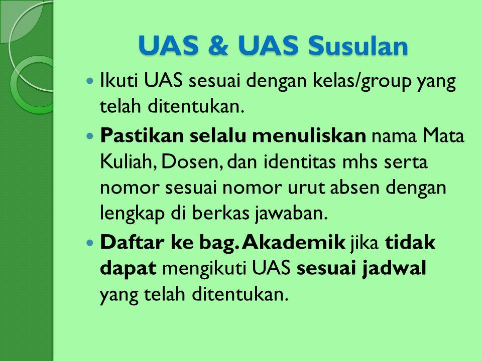 UAS & UAS Susulan Ikuti UAS sesuai dengan kelas/group yang telah ditentukan.