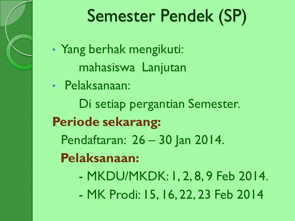 Semester Pendek (SP) Yang berhak mengikuti: mahasiswa Lanjutan